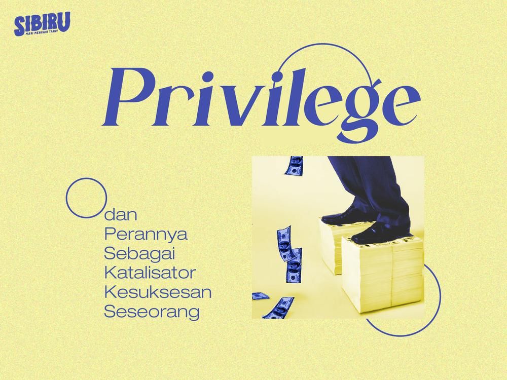 Privilege dan Perannya Sebagai Katalisator Kesuksesan Seseorang